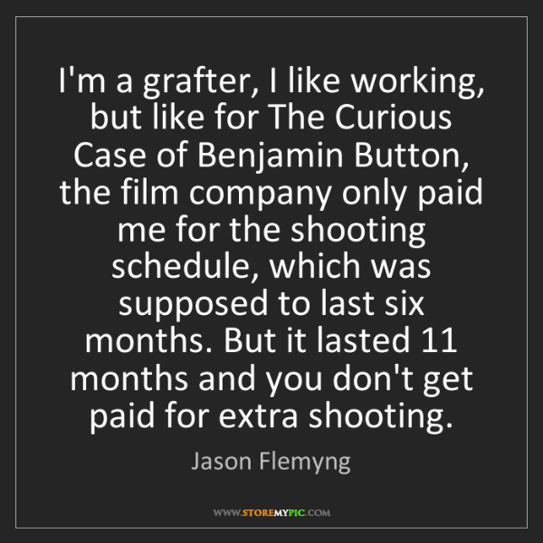 Jason Flemyng: I'm a grafter, I like working, but like for The Curious...