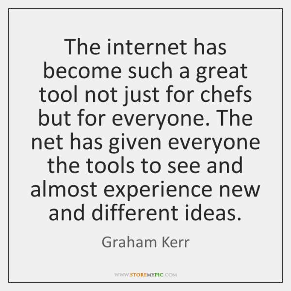 The internet has become such a great tool not just for chefs ...