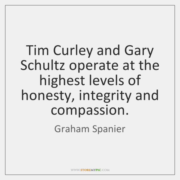 Tim Curley and Gary Schultz operate at the highest levels of honesty, ...