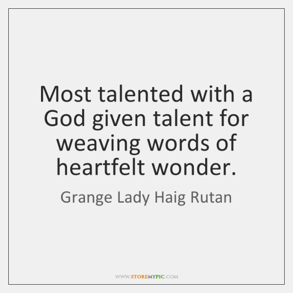 Most talented with a God given talent for weaving words of heartfelt ...