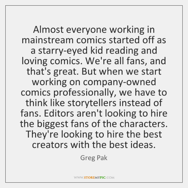 Almost everyone working in mainstream comics started off as a starry-eyed kid ...