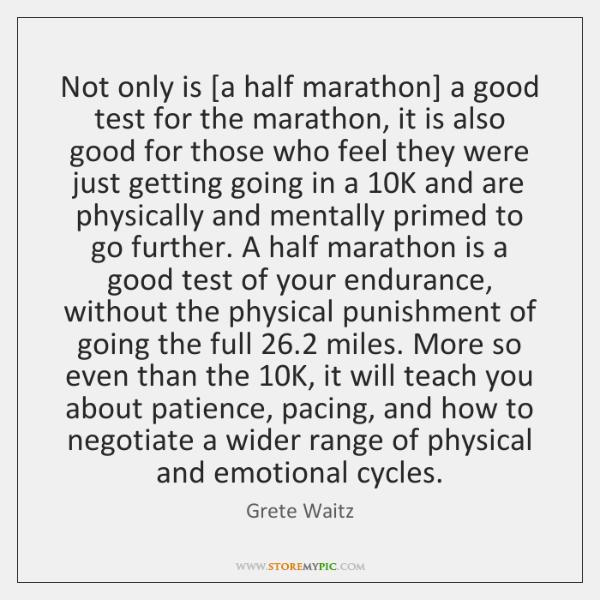 Not only is [a half marathon] a good test for the marathon, ...