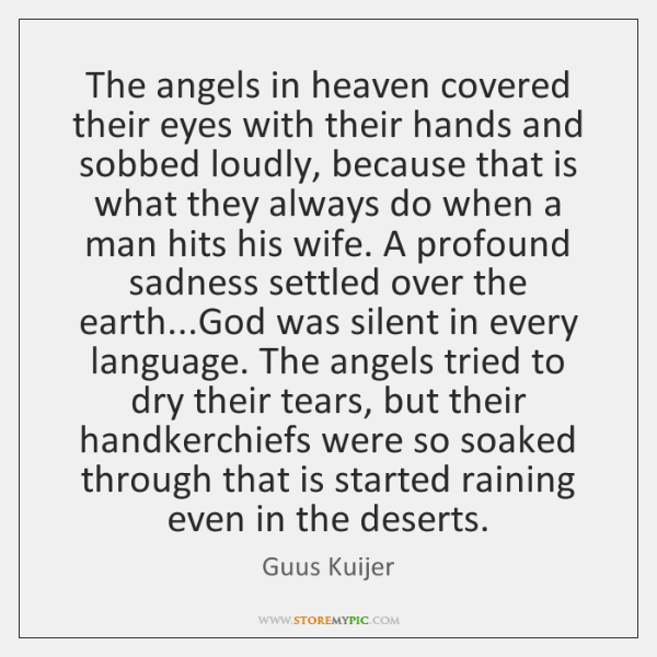 The angels in heaven covered their eyes with their hands and sobbed ...