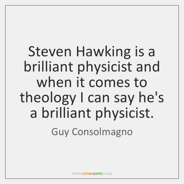 Steven Hawking is a brilliant physicist and when it comes to theology ...