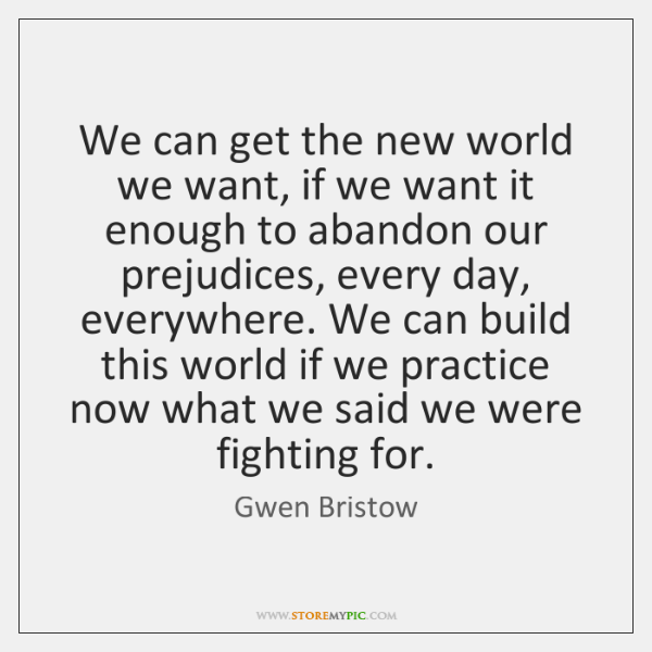 We can get the new world we want, if we want it ...