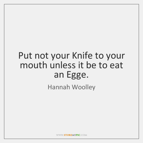 Put not your Knife to your mouth unless it be to eat ...