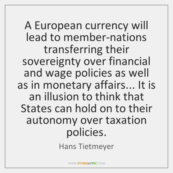 A European currency will lead to member-nations transferring their sovereignty over financial ...
