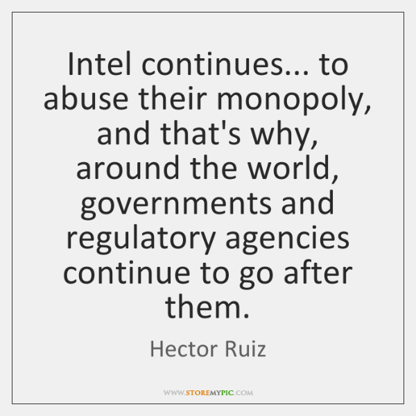 Intel continues... to abuse their monopoly, and that's why, around the world, ...