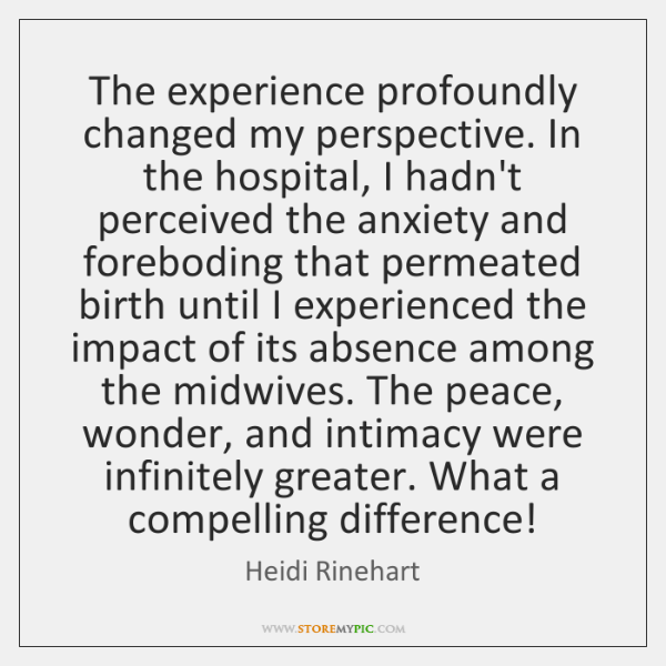 The experience profoundly changed my perspective. In the hospital, I hadn't perceived ...