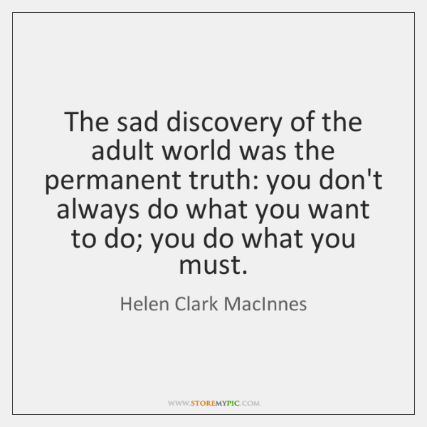 The sad discovery of the adult world was the permanent truth: you ...