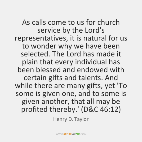 As calls come to us for church service by the Lord's representatives, ...