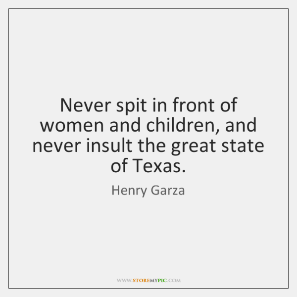 Never spit in front of women and children, and never insult the ...