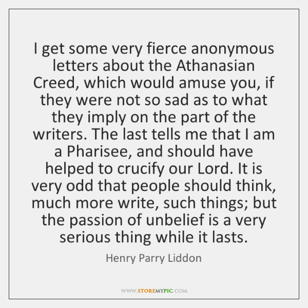 I get some very fierce anonymous letters about the Athanasian Creed, which ...