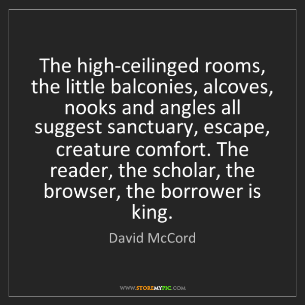 David McCord: The high-ceilinged rooms, the little balconies, alcoves,...