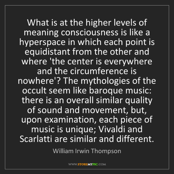 William Irwin Thompson: What is at the higher levels of meaning consciousness...