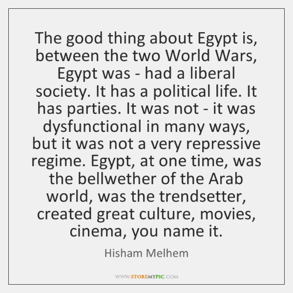 The good thing about Egypt is, between the two World Wars, Egypt ...