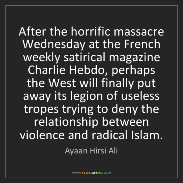 Ayaan Hirsi Ali: After the horrific massacre Wednesday at the French weekly...
