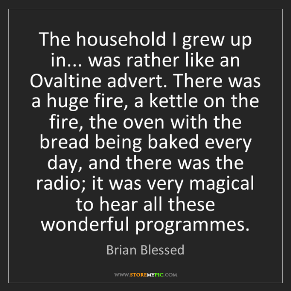 Brian Blessed: The household I grew up in... was rather like an Ovaltine...