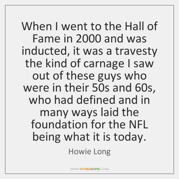 When I went to the Hall of Fame in 2000 and was inducted, ...