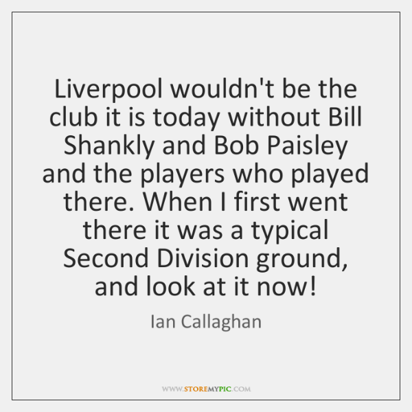 Liverpool wouldn't be the club it is today without Bill Shankly and ...
