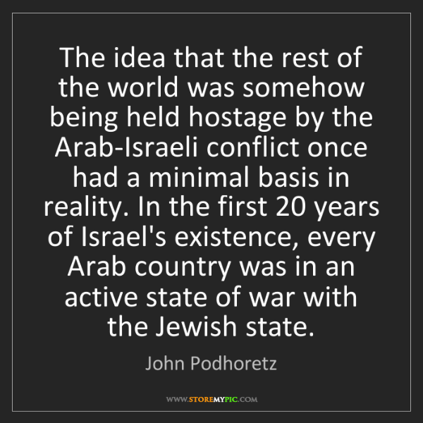 John Podhoretz: The idea that the rest of the world was somehow being...