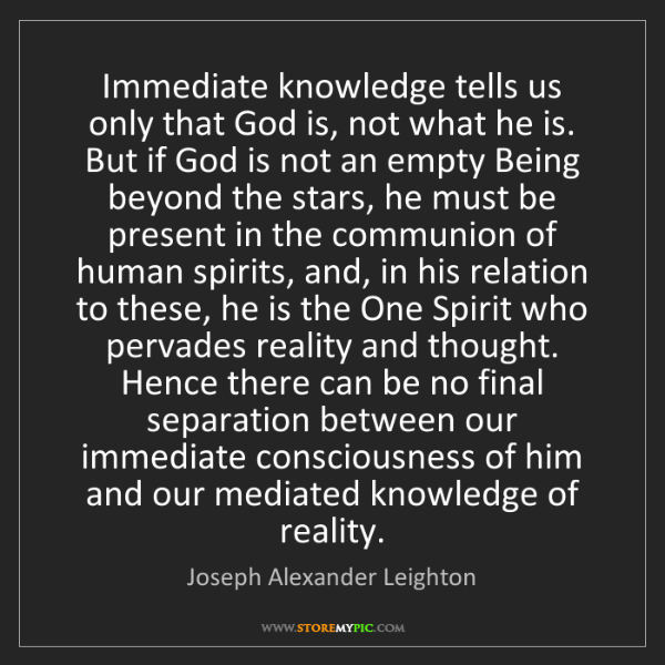 Joseph Alexander Leighton: Immediate knowledge tells us only that God is, not what...