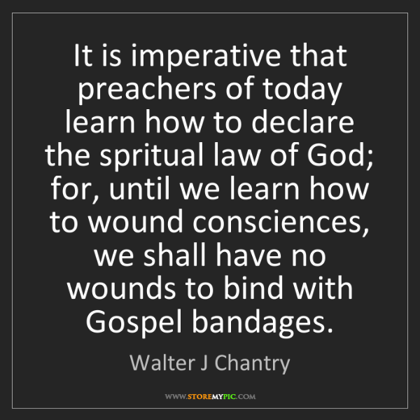 Walter J Chantry: It is imperative that preachers of today learn how to...