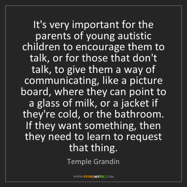 Temple Grandin: It's very important for the parents of young autistic...