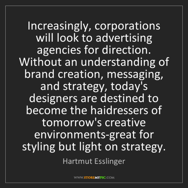 Hartmut Esslinger: Increasingly, corporations will look to advertising agencies...