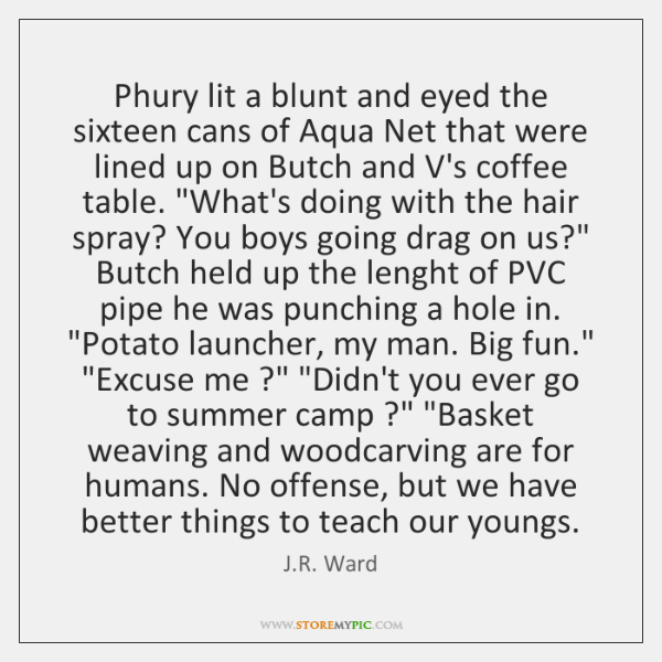 Phury lit a blunt and eyed the sixteen cans of Aqua Net ...