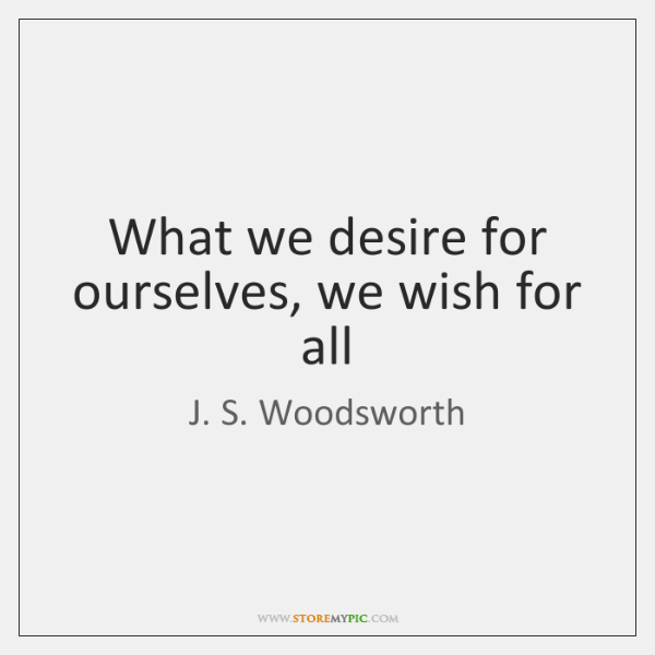 What we desire for ourselves, we wish for all