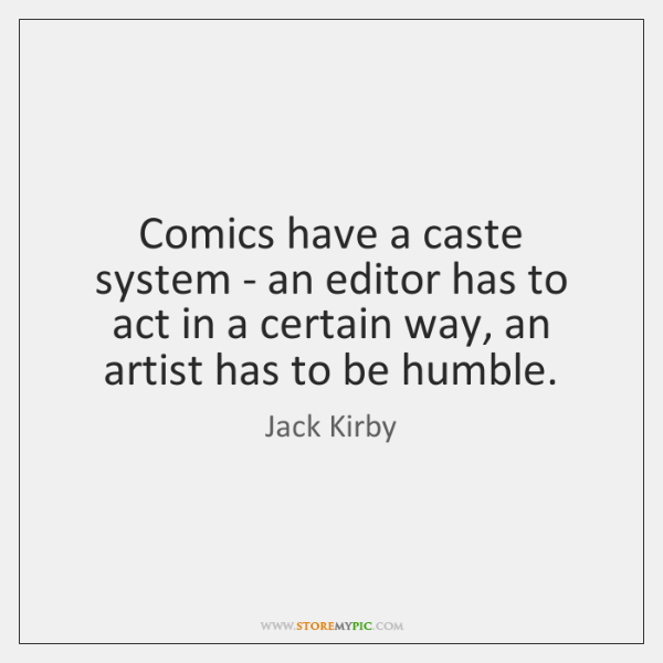 Comics have a caste system - an editor has to act in ...