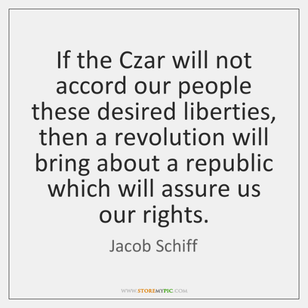 If the Czar will not accord our people these desired liberties, then ...