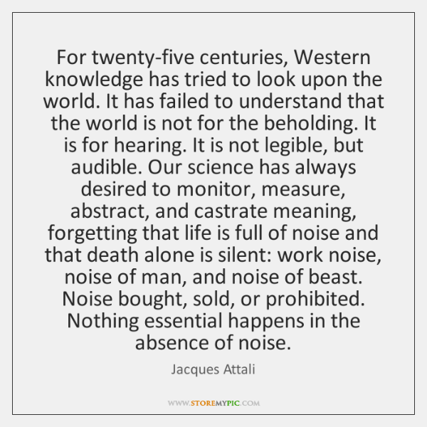 For twenty-five centuries, Western knowledge has tried to look upon the world. ...
