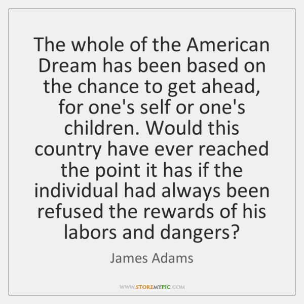 The whole of the American Dream has been based on the chance ...