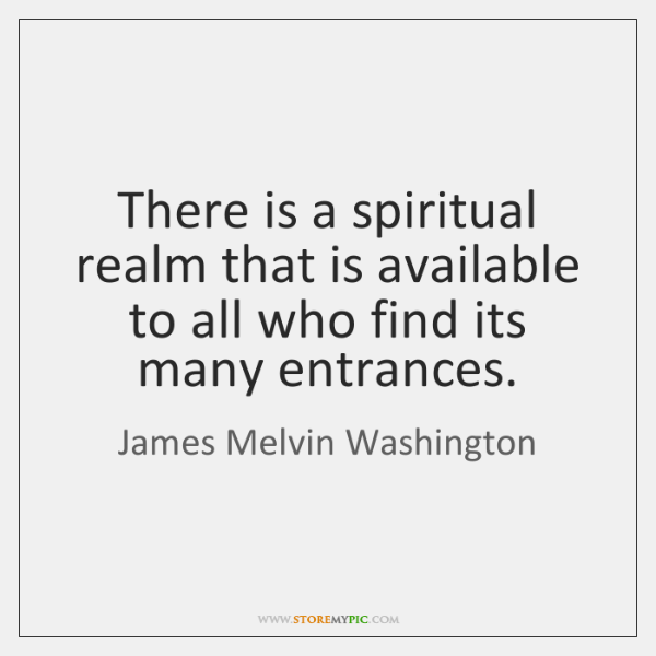 There is a spiritual realm that is available to all who find ...