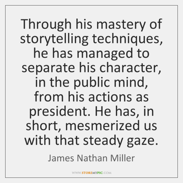 Through his mastery of storytelling techniques, he has managed to separate his ...
