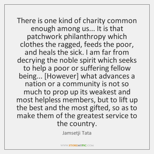 There is one kind of charity common enough among us... It is ...