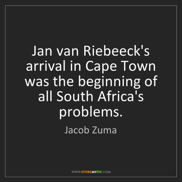 Jacob Zuma: Jan van Riebeeck's arrival in Cape Town was the beginning...