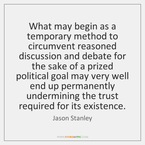 What may begin as a temporary method to circumvent reasoned discussion and ...