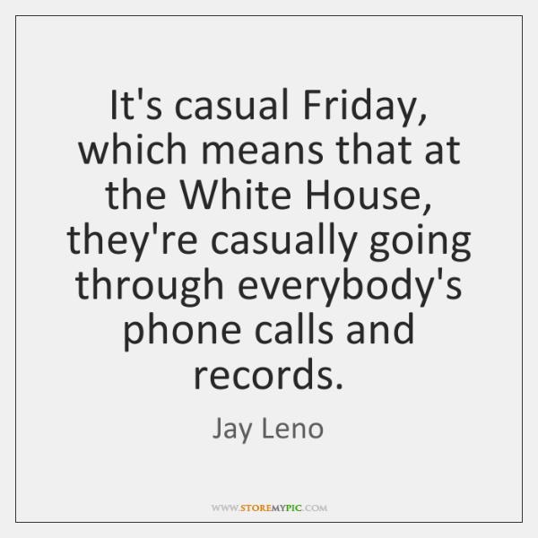It's casual Friday, which means that at the White House, they're casually ...