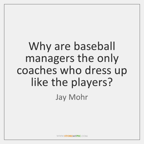 Why are baseball managers the only coaches who dress up like the ...