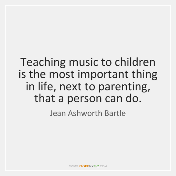 Teaching music to children is the most important thing in life, next ...