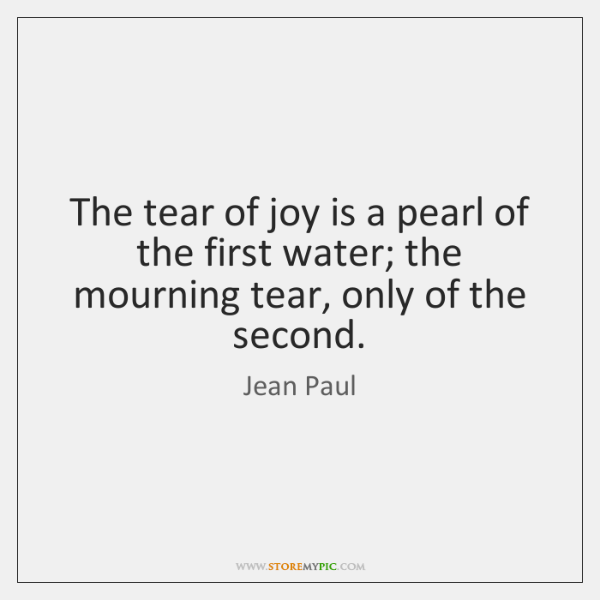The Tear Of Joy Is A Pearl Of The First Water The Storemypic