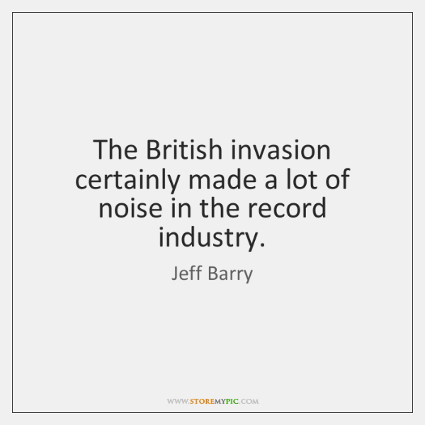 The British invasion certainly made a lot of noise in the record ...