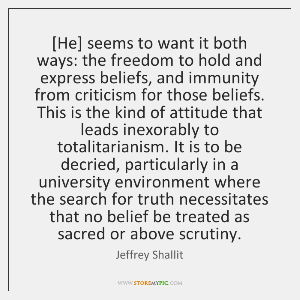 [He] seems to want it both ways: the freedom to hold and ...