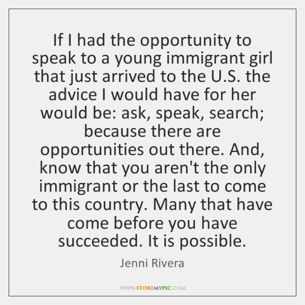 If I had the opportunity to speak to a young immigrant girl ...