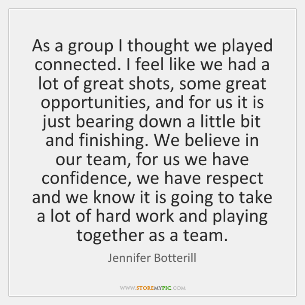 As a group I thought we played connected. I feel like we ...