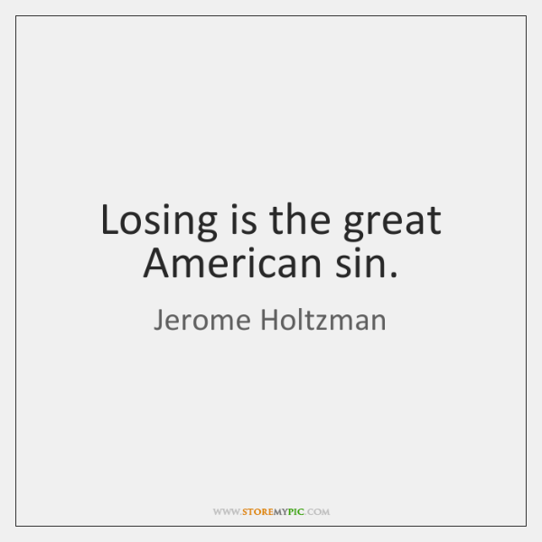 Losing is the great American sin.