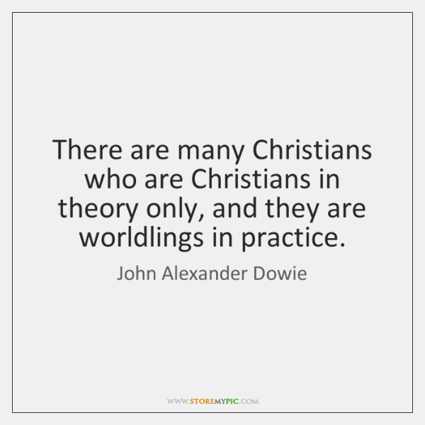There are many Christians who are Christians in theory only, and they ...